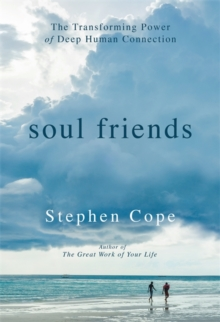 Soul Friends : The Transforming Power of Deep Human Connection, Hardback Book