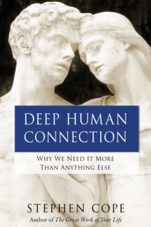 Deep Human Connection : Why We Need It More than Anything Else, Paperback / softback Book
