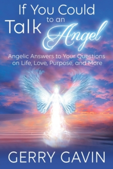 If You Could Talk to an Angel : Angelic Answers to Your Questions on Life, Love, Purpose and More, Paperback / softback Book