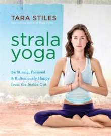 Strala Yoga : Be Strong, Focused & Ridiculously Happy from the Inside Out, Paperback / softback Book
