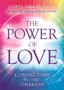 The Power of Love : Connecting to the Oneness, Hardback Book