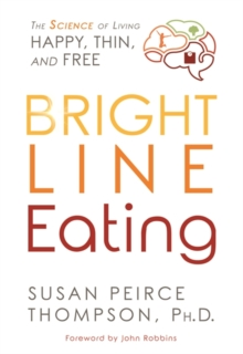 Bright Line Eating : The Science of Living Happy, Thin, and Free, Hardback Book