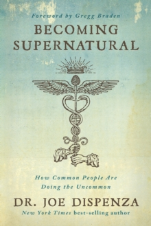 Becoming Supernatural : How Common People Are Doing the Uncommon, Hardback Book
