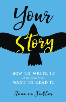 Your Story : How to Write It So Others Will Want to Read It, Paperback / softback Book