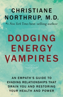 Dodging Energy Vampires : An Empath's Guide to Evading Relationships That Drain You and Restoring Your Health and Power, Hardback Book