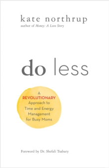 Do Less : A Revolutionary Approach to Time and Energy Management for Busy Moms, Hardback Book