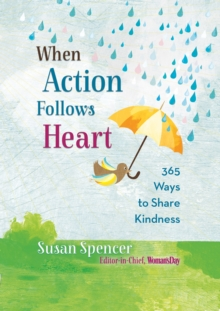 When Action Follows Heart : 365 Ways to Share Kindness, Hardback Book