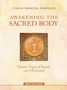 Awakening the Sacred Body : Tibetan Yogas of Breath and Movement, Paperback / softback Book