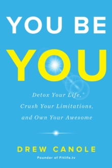You Be You : Detox Your Life, Crush Your Limitations, and Own Your Awesome, Hardback Book