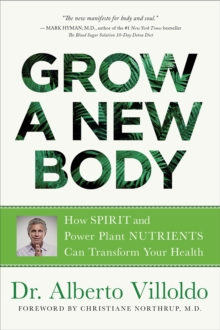 Grow a New Body : How Spirit and Power Plant Nutrients Can Transform Your Health, EPUB eBook