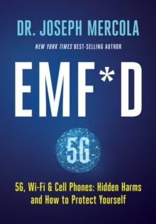 EMF*D : 5G, Wi-Fi & Cell Phones-Hidden Harms and How to Protect Yourself, Hardback Book
