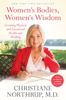 Women's Bodies, Women's Wisdom : Creating Physical and Emotional Health and Healing, EPUB eBook