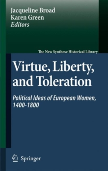 Virtue, Liberty, and Toleration : Political Ideas of European Women, 1400-1800, Hardback Book