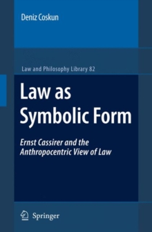 Law as Symbolic Form : Ernst Cassirer and the Anthropocentric View of Law, Hardback Book