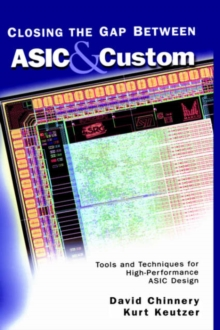 Closing the Gap Between ASIC & Custom : Tools and Techniques for High-Performance ASIC Design, Hardback Book
