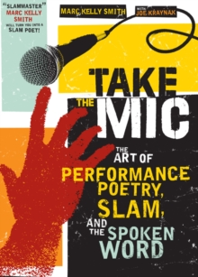 Take the Mic : The Art of Performance Poetry, Slam, and the Spoken Word, EPUB eBook