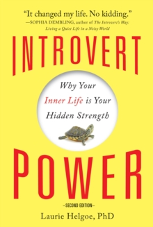Introvert Power : Why Your Inner Life is Your Hidden Strength, Paperback Book