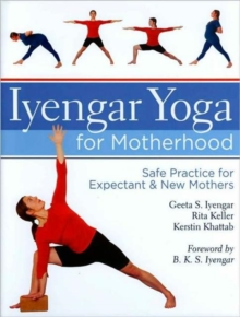 Iyengar Yoga for Motherhood : Safe Practice for Expectant & New Mothers, Hardback Book