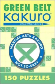 Green Belt Kakuro : 150 Puzzles, Paperback / softback Book