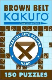 Brown Belt Kakuro : 150 Puzzles, Paperback Book