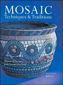 Mosaic Techniques & Traditions : Projects & Designs from Around the World, Paperback Book