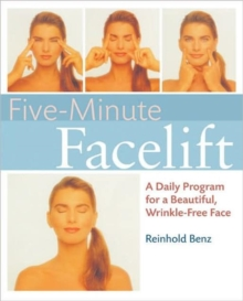 Five-minute Facelift : A Daily Program for a Beautiful, Wrinkle-free Face, Paperback Book