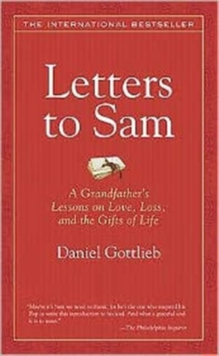 Letters to Sam : A Grandfather's Lessons on Love, Loss, and the Gifts of Life, Paperback Book