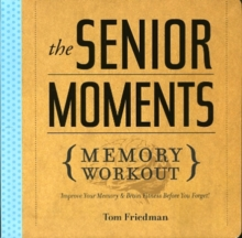 The Senior Moments Memory Workout : Improve Your Memory & Brain Fitness Before You Forget!, Paperback Book