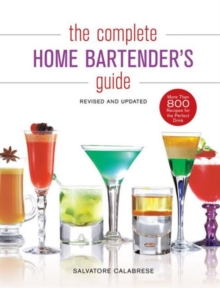 The Complete Home Bartender's Guide : Revised and Updated, Hardback Book