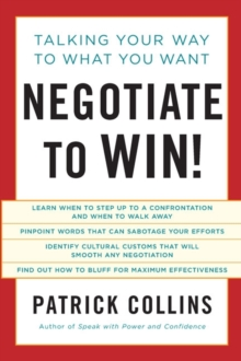 Negotiate to Win! : Talking Your Way to What You Want, Paperback Book