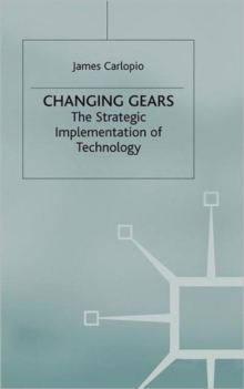 Changing Gears : The Strategic Implementation of Technology, Hardback Book