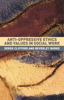 Anti-Oppressive Ethics and Values in Social Work, Paperback / softback Book