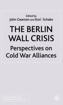 The Berlin Wall Crisis : Perspectives on Cold War Alliances, PDF eBook