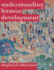 Understanding Human Development : Biological, Social and Psychological Processes from Conception to Adult Life, Paperback / softback Book