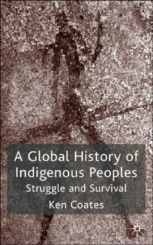 A Global History of Indigenous Peoples : Struggle and Survival, Paperback / softback Book
