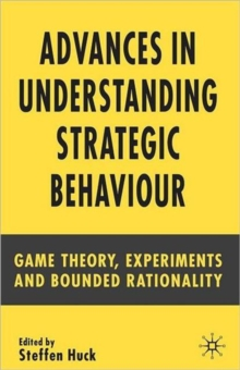 Advances in Understanding Strategic Behaviour : Game Theory, Experiments and Bounded Rationality, Paperback / softback Book