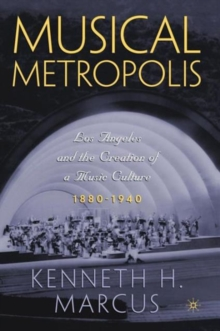 Musical Metropolis : Los Angeles and the Creation of a Music Culture, 1880-1940, Paperback Book