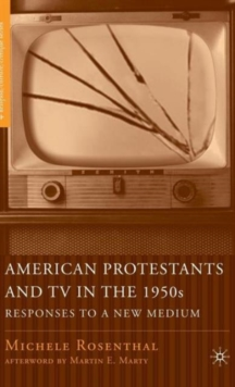 American Protestants and TV in the 1950s : Responses to a New Medium, Hardback Book