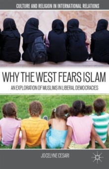 Why the West Fears Islam : An Exploration of Muslims in Liberal Democracies, Paperback / softback Book