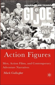 Action Figures : Men, Action Films, and Contemporary Adventure Narratives, Hardback Book