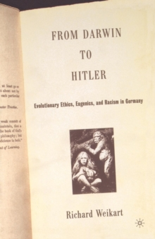 From Darwin to Hitler : Evolutionary Ethics, Eugenics and Racism in Germany, Paperback Book