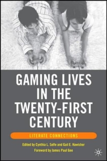 Gaming Lives in the Twenty-First Century : Literate Connections, Paperback / softback Book