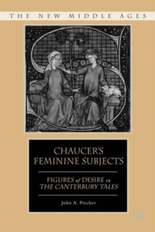 Chaucer's Feminine Subjects : Figures of Desire in The Canterbury Tales, Hardback Book