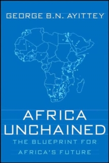 Africa Unchained : The Blueprint for Africa's Future, Paperback Book