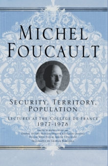 Security, Territory, Population : Lectures at the College de France, 1977 - 78, Paperback Book