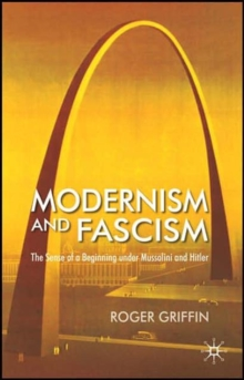 Modernism and Fascism : The Sense of a Beginning Under Mussolini and Hitler, Paperback Book