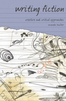 Writing Fiction : Creative and Critical Approaches, Paperback Book