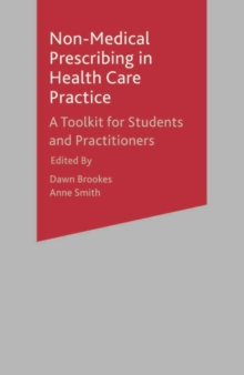Non-Medical Prescribing in Healthcare Practice : A Toolkit for Students and Practitioners, Paperback / softback Book