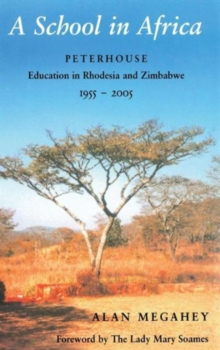 A School in Africa : Peterhouse. Education in Rhodesia and Zimbabwe1955-2005, Hardback Book