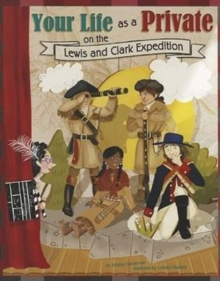 Your Life as a Private on the Lewis and Clark Expedition, Paperback Book